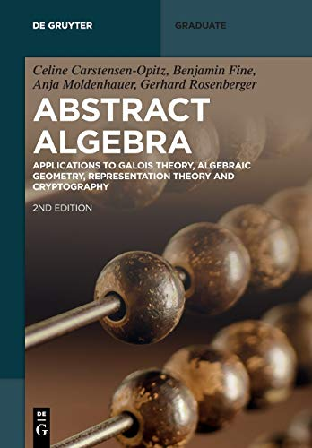 Abstract Algebra: Applications to Galois Theory, Algebraic Geometry, Representation Theory and Cryptography (De Gruyter Textbook)