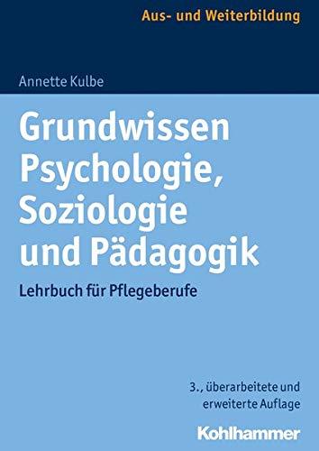 Grundwissen Psychologie, Soziologie und Pädagogik: Lehrbuch für Pflegeberufe