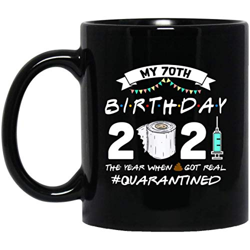 My 70th Birthday 2021 The Year When Shit Got Real Quarantined Shirt 1951 Birthday Gift Mug