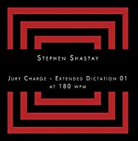 Jury Charge - Extended Dictation 01 at 180 wpm by Stephen Shastay