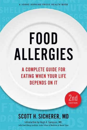 Compare Textbook Prices for Food Allergies: A Complete Guide for Eating When Your Life Depends on It A Johns Hopkins Press Health Book second edition Edition ISBN 9781421423388 by Sicherer, Scott H.