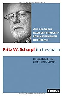 Auf der Suche nach der Problemlösungsfähigkeit der Politik: Fritz W. Scharpf im Gespräch
