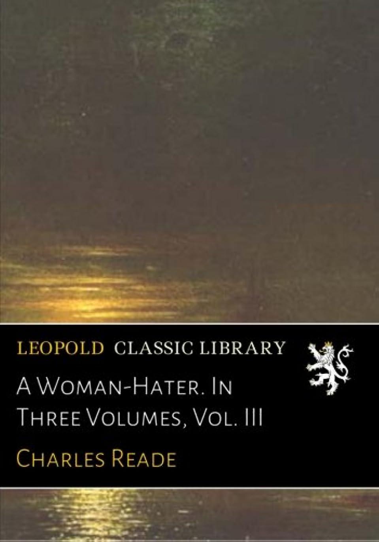 生産性状団結A Woman-Hater. In Three Volumes, Vol. III