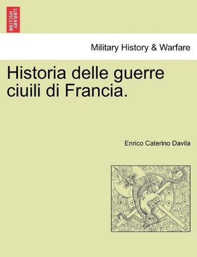 Historia delle guerre ciuili di Francia. VOL. IV by Enrico Caterino Davila (2011-03-25)