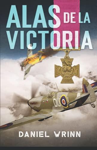 Alas de La Victoria: Aventuras de la Real Fuerza Aérea en la Segunda Guerra Mundial (Libros de Guerra de Ficción Histórica)