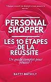 Personal Shopper : Les 10 Étapes De La Réussite (French Edition)