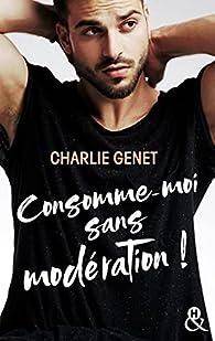 Consomme-moi sans modération ! par Charlie Genet