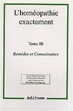 L'homéopathie exactement, tome 3. Remèdes et connaissance de Docteur Didier Grandgeorge