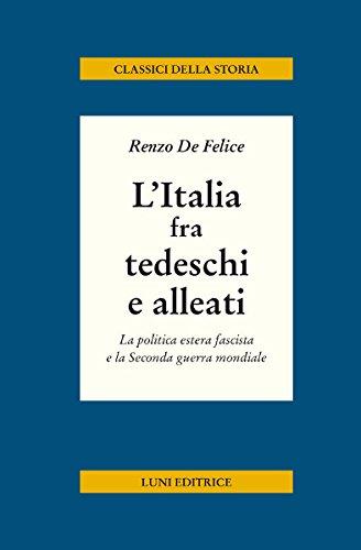 L'Italia fra tedeschi e alleati. La politica estera fascista e la seconda guerra mondiale