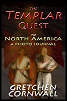 The Templar Quest to North America: A Photo Journal