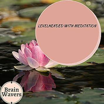 Levelheaded With Meditation