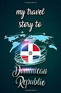 My Travel Story To Dominican Republic: Personalized Traveling to Dominican Republic Daily Planner With Notes Page, Memorie...