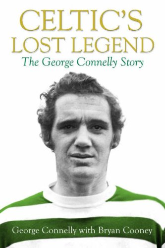 Celtic's Lost Legend: The George Connelly Story