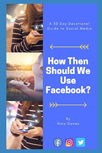 How Then Should We Use Facebook?: A 30 Day Devotional Guide to Social Media