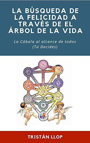 Book's Cover of La Búsqueda de la Felicidad a través de El Árbol de la Vida: La Cábala al alcance de todos (Tú Decides) Versión Kindle