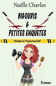 Bigoudis & petites enquêtes: Panique à l'hypermarché par [Naëlle Charles]