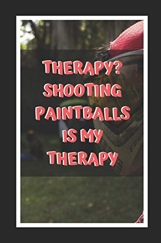Therapy? Shooting Paintballs Is My Therapy: Paintball Themed Novelty Lined Notebook / Journal To Write In Perfect Gift Item (6 x 9 inches)