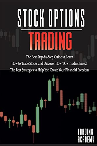Stock Options Trading The Best Step-by-Step Guide to Learn How to Trade Stocks and Discover How TOP Traders Invest. The Best Strategies to Help You Create Your Financial Freedom