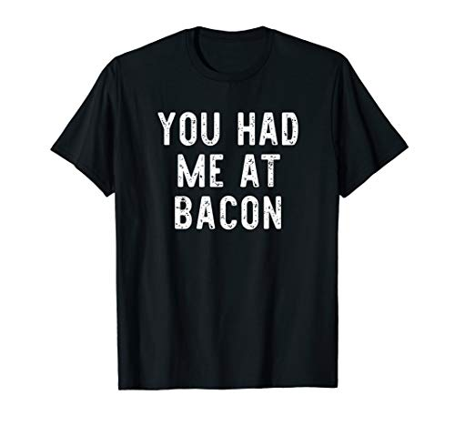 You Had Me At Bacon Lover Funny Gift Christmas T-Shirt