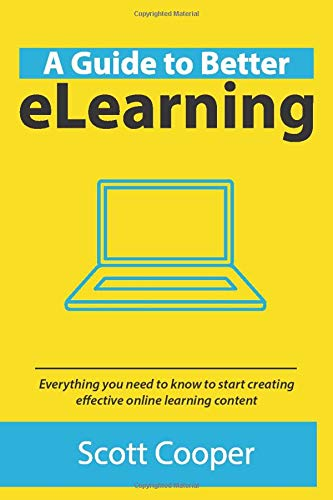 A Guide To Better eLearning: Everything you need to know to start...