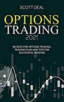 Options Trading 2021: Secrets For Options Trading, Trading Plan And Tips For Successfull Trading