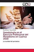 Deontología en el Ejercicio Profesional del Periodismo en Cuenca 2020: La realidad del periodista