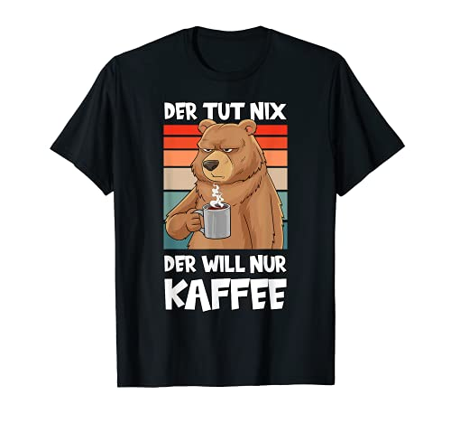 Der Tut Nix Der Will Nur Kaffee Funny Bear Office Gift T-Shirt