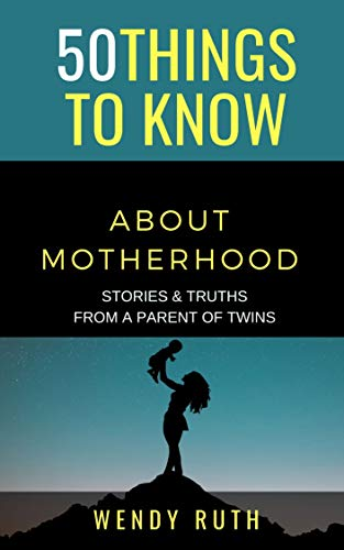 50 Things to Know About Motherhood: Stories & Truths from a Parent of Twins (50 Things to Know Parenting) (English Edition)