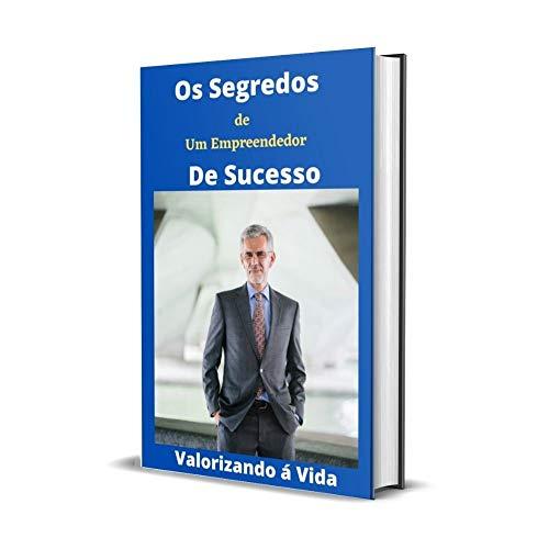 Os Segredos de um Empreendedor de Sucesso: Empreendedor de Sucesso (Portuguese Edition)