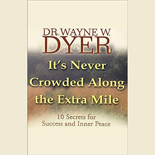 It's Never Crowded Along the Extra Mile     10 Secrets for Success and Inner Peace              By:                                                                                                                                 Dr. Wayne W. Dyer                               Narrated by:                                                                                                                                 Dr. Wayne W. Dyer                      Length: 9 hrs and 34 mins     261 ratings     Overall 4.4