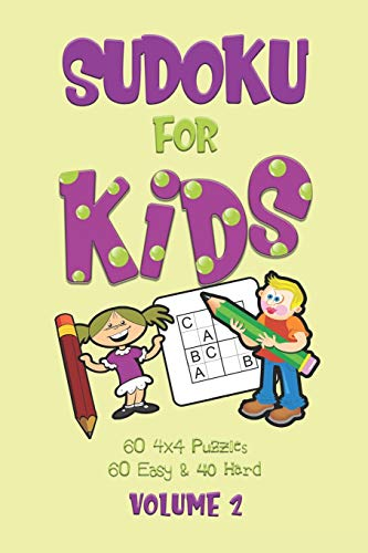 Sudoku For Kids: A First Sudoku Puzzle Book for Beginners Volume 2 using Letters instead of Numbers (100 4x4 puzzles, 60 Easy and 40 Hard)