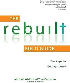 The Rebuilt Field Guide: Ten Steps for Getting Started (Rebuilt Parish Book)