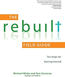 The Rebuilt Field Guide: Ten Steps for Getting Started (A Rebuilt Parish Book)