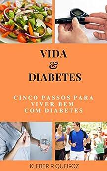 Vida & Diabetes: cinco passos para viver bem com diabetes por [Kleber Rocha Queiroz]