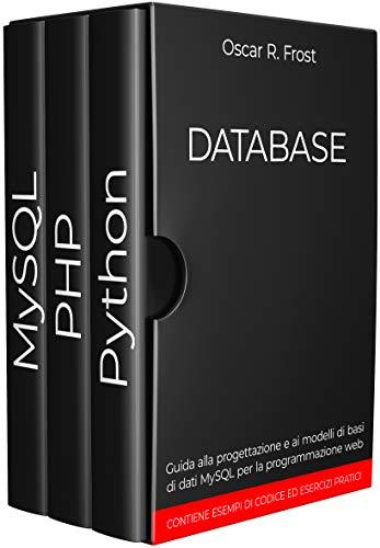 DATABASE: Guida alla progettazione e ai modelli di basi di dati MySQL per la programmazione web
