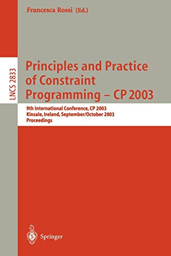 Principles and Practice of Constraint Programming - CP 2003: 9th International Conference, CP 2003, Kinsale, Ireland, September 29 - October 3, 2003, Proceedings (Lecture Notes in Computer Science (2833))の詳細を見る
