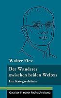 Der Wanderer zwischen beiden Welten: Ein Kriegserlebnis (Band 119, Klassiker in neuer Rechtschreibung)