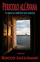 Pericolo all'Avana (Thriller): Il virus al servizio del nemico. Giallo investigativo: complotti, intrighi, spy-story....