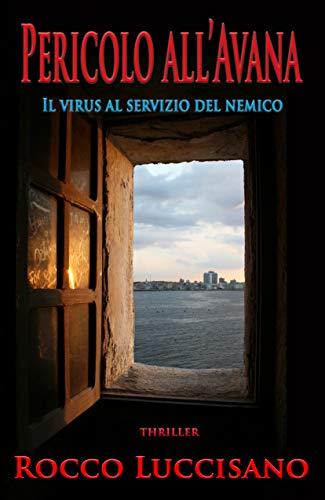 Pericolo all'Avana (Thriller): Il virus al servizio del nemico. Complotti, spionaggio, pandemia: un viaggio poliziesco-investigativo tra Europa e Cuba ... commissario italo-greco Alexander Keeric)