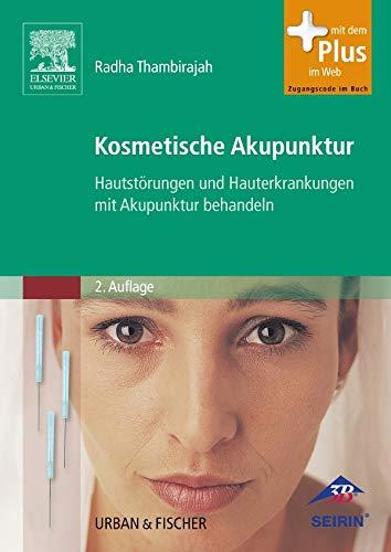 Kosmetische Akupunktur: Hautstörungen und Hauterkrankheiten mit Akupunktur behandeln