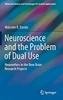 Neuroscience and the Problem of Dual Use: Neuroethics in the New Brain Research Projects (Advanced Sciences and Technologies for Security Applications)