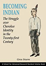 Becoming Indian: the Struggle Over Cherokee Identity in the Twenty-first Century (Resident Scholar) (School for Advanced Research Resident Scholar)