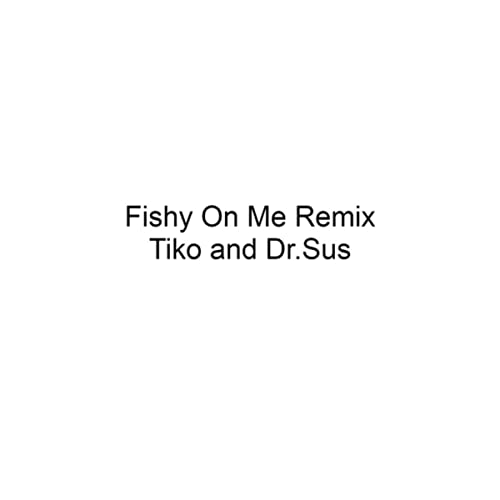 Fishy On Me Remix By Dr Sus Featuring Tiko On Amazon Music Amazon Com
