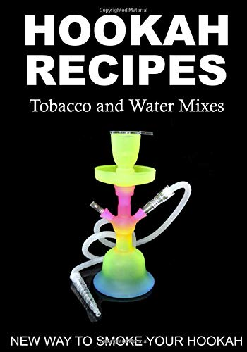 HOOKAH RECIPES. Tobacco and Water Mixes. New Way to smoke Your Hookah.