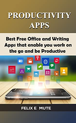 Productivity Apps: Best Free Office And Writing Apps That Will Enable You Work On The Go And Be Productive Front Cover