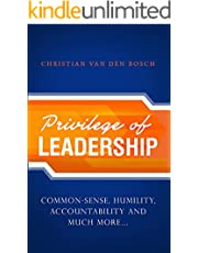 Privilege of Leadership: Common-sense, humility, accountability and much more...