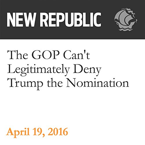 The GOP Can't Legitimately Deny Trump the Nomination audiobook cover art