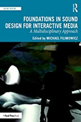 Foundations in Sound Design for Interactive Media: A Multidisciplinary Approach Kindle Edition