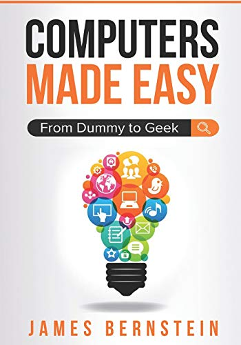 Compare Textbook Prices for Computers Made Easy: From Dummy To Geek  ISBN 9781983154836 by Bernstein, James