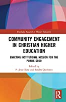 Community Engagement in Christian Higher Education: Enacting Institutional Mission for the Public Good (Routledge Research in Higher Education)
